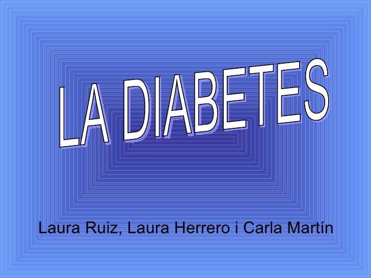 Laura Ruiz, Laura Herrero i Carla Martín LA DIABETES