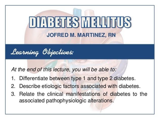 Learning Objectives:At the end of this lecture, you will be able to:1. Differentiate between type 1 and type 2 diabetes.2....