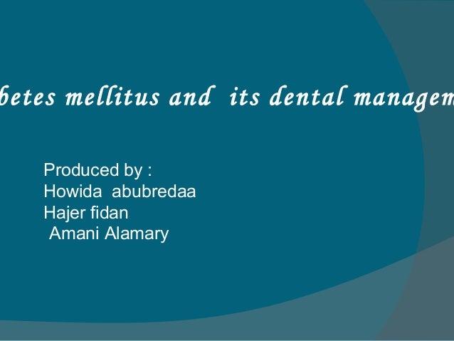 betes mellitus and its dental managem Produced by : Howida abubredaa Hajer fidan Amani Alamary