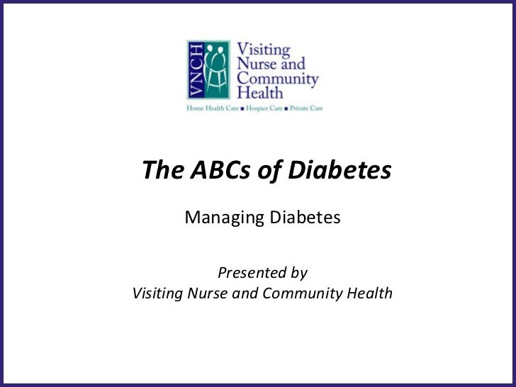 The ABCs of Diabetes       Managing Diabetes             Presented byVisiting Nurse and Community Health