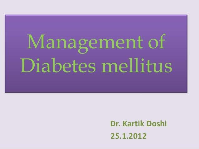 Management ofDiabetes mellitus          Dr. Kartik Doshi          25.1.2012