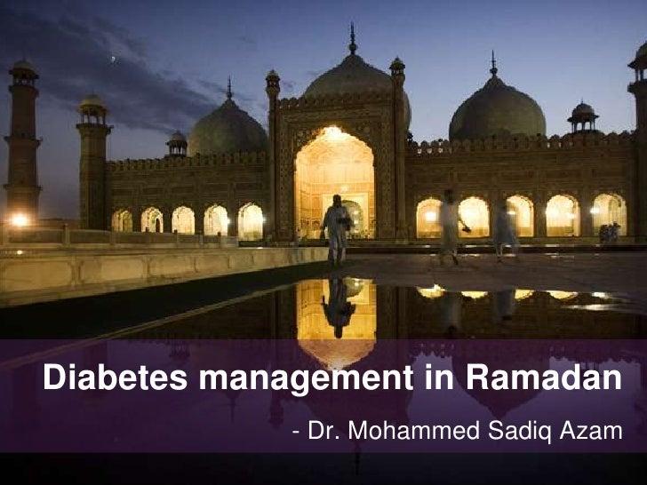 Diabetes management in Ramadan            - Dr. Mohammed Sadiq Azam