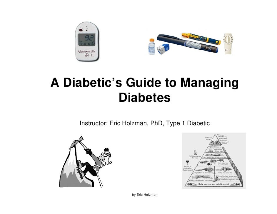 A Diabetic's Guide to Managing            Diabetes     Instructor: Eric Holzman, PhD, Type 1 Diabetic                     ...
