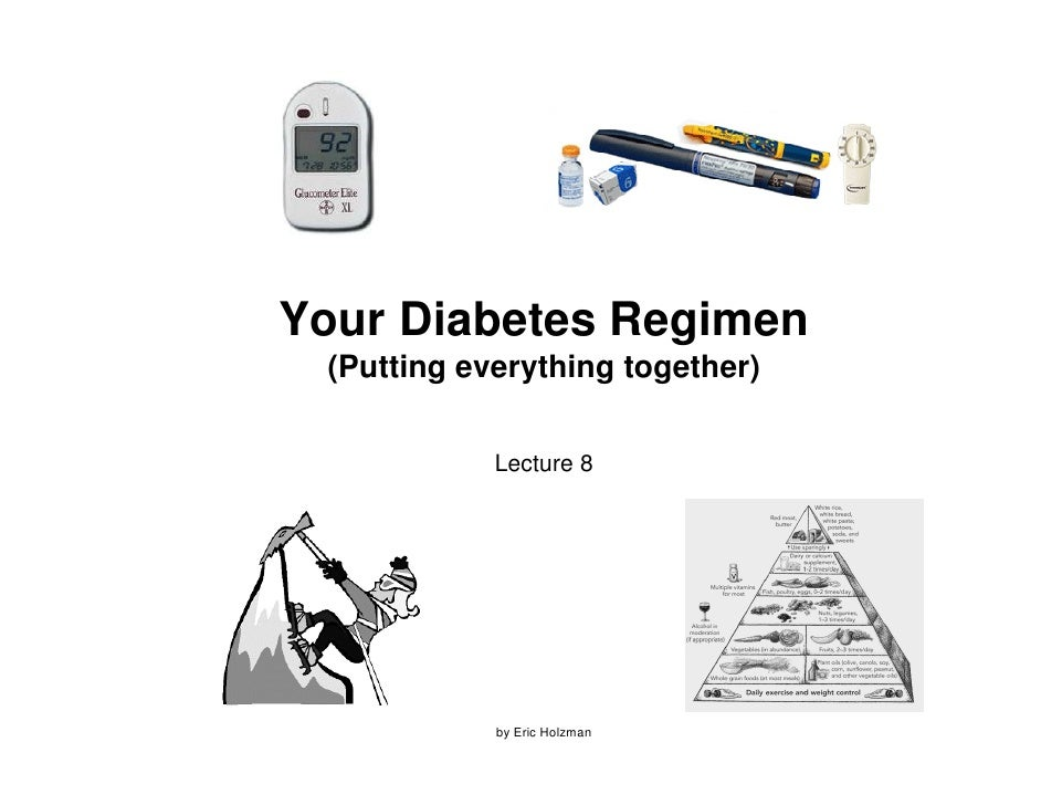 Your Diabetes Regimen  (Putting everything together)              Lecture 8                 by Eric Holzman