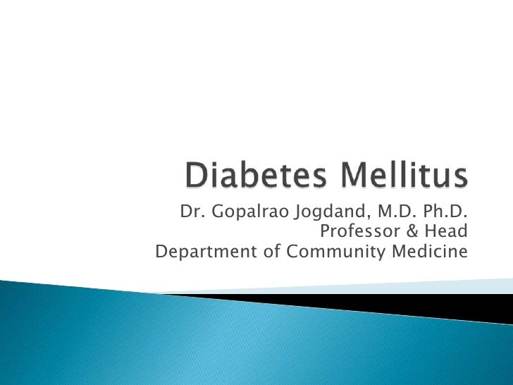 Diabetes Mellitus<br />Dr. Gopalrao Jogdand, M.D. Ph.D.<br />Professor & Head<br />Department of Community Medicine<br />