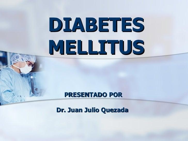 DIABETES MELLITUS PRESENTADO POR Dr. Juan Julio Quezada
