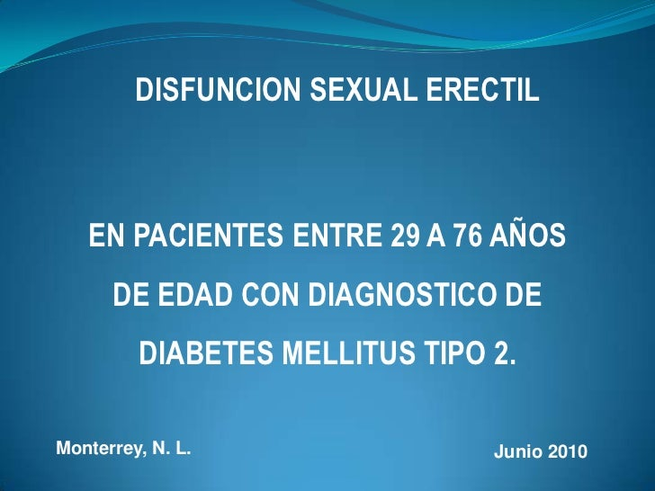 DISFUNCION SEXUAL ERECTIL<br />EN PACIENTES ENTRE 29 A 76 AÑOS DE EDAD CON DIAGNOSTICO DE DIABETES MELLITUS TIPO 2.<br />M...