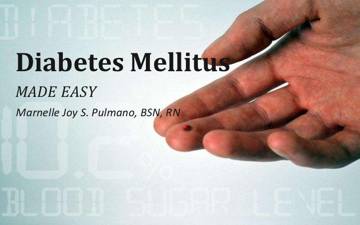 Diabetes MellitusMADE EASYMarnelle Joy S. Pulmano, BSN, RN
