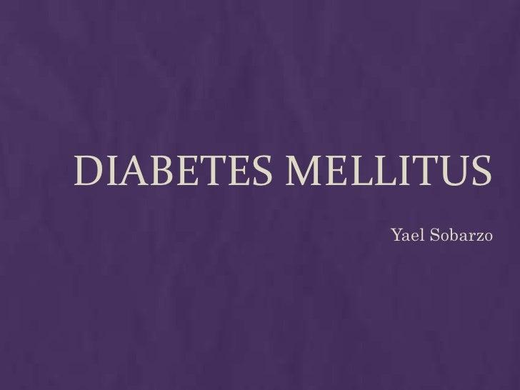 DIABETES MELLITUS            Yael Sobarzo