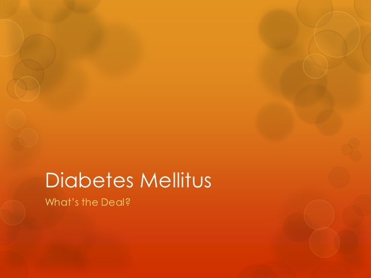 Diabetes MellitusWhat's the Deal?