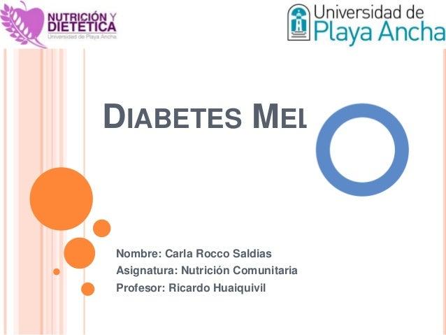 DIABETES MELLITUSNombre: Carla Rocco SaldiasAsignatura: Nutrición ComunitariaProfesor: Ricardo Huaiquivil