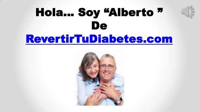 "Hola… Soy ""Alberto ""DeRevertirTuDiabetes.com"