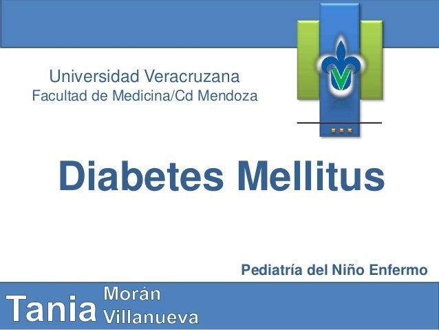 Universidad Veracruzana Facultad de Medicina/Cd Mendoza Diabetes Mellitus Pediatría del Niño Enfermo
