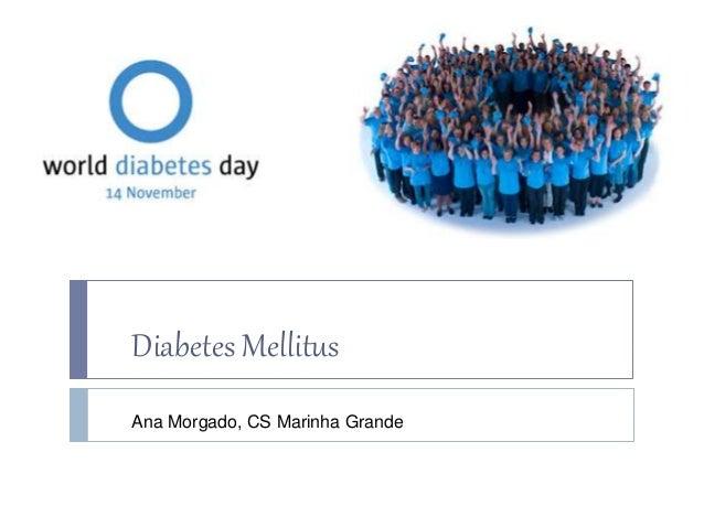 Diabetes Mellitus Ana Morgado, CS Marinha Grande