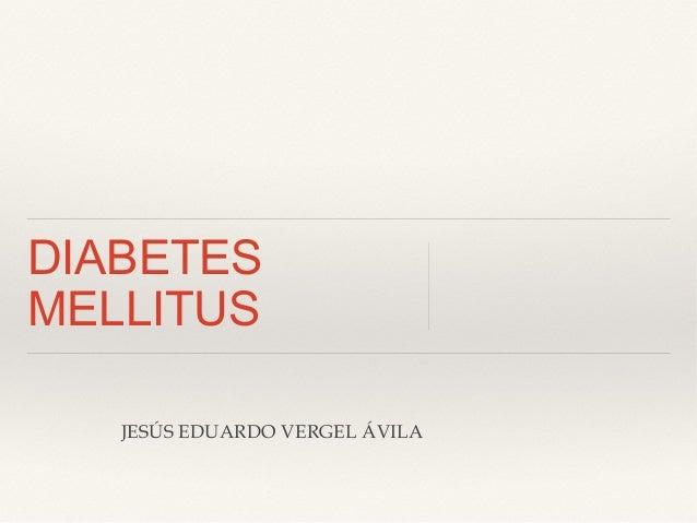 DIABETES MELLITUS JESÚS EDUARDO VERGEL ÁVILA