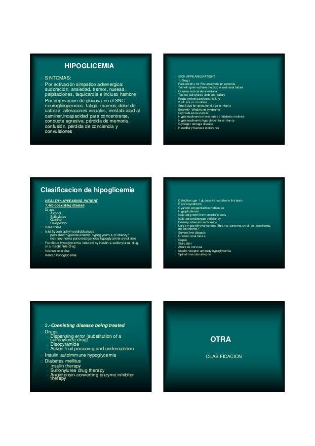 HIPOGLICEMIA SINTOMAS: Por activación simpatico adrenergica: sudoración, ansiedad, tremor, nuseas , palpitaciones, taquica...