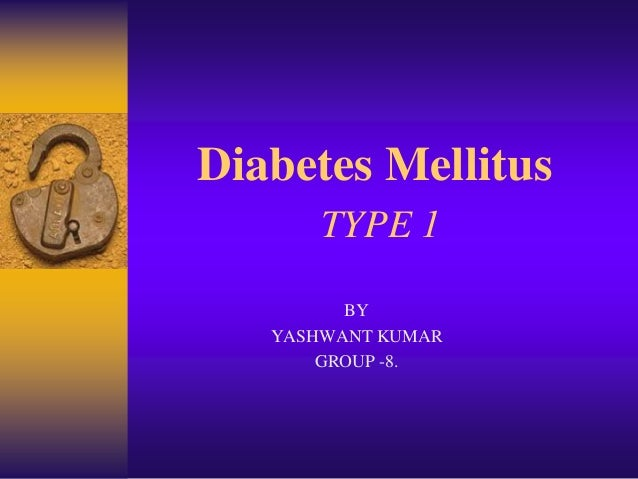 Diabetes Mellitus       TYPE 1         BY   YASHWANT KUMAR       GROUP -8.