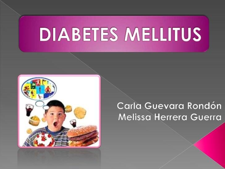 DIABETES MELLITUS<br />Carla Guevara Rondón<br />Melissa Herrera Guerra<br />
