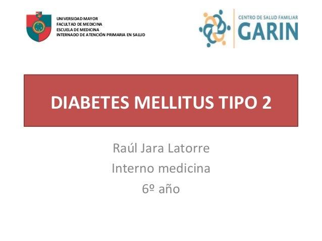 DIABETES  MELLITUS  TIPO  2   Raúl  Jara  Latorre   Interno  medicina     6º  año   UNIVERSIDAD  ...