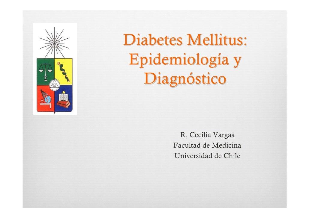 Diabetes Mellitus: Epidemiología y   Diagnóstico            R. Cecilia Vargas        Facultad de Medicina        Universid...