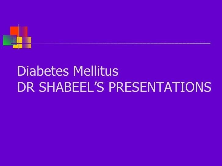 Diabetes Mellitus DR SHABEEL'S PRESENTATIONS