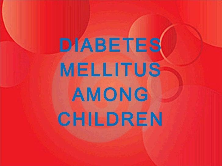 DIABETES MELLITUS AMONG CHILDREN