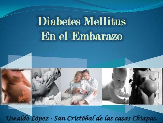 Diabetes Mellitus En el Embarazo Uwaldo López - San Cristóbal de las casas Chiapas.