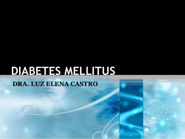 DIABETES MELLITUS DRA. LUZ ELENA CASTRO