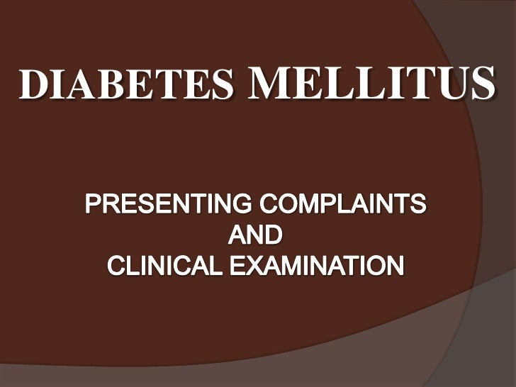 DIABETES MELLITUS<br />PRESENTING COMPLAINTS <br />AND<br />CLINICAL EXAMINATION<br />