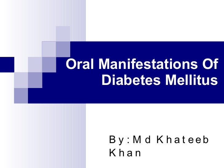Oral Manifestations Of Diabetes Mellitus By: Md Khateeb Khan