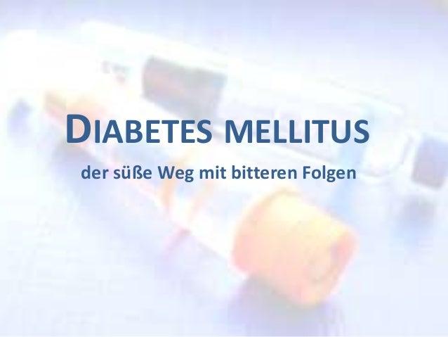 DIABETES MELLITUS der süße Weg mit bitteren Folgen