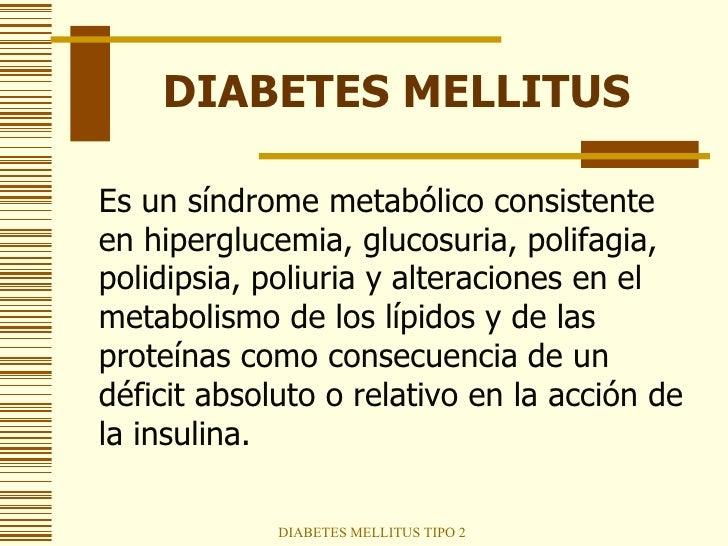 DIABETES MELLITUS <ul><li>Es un síndrome metabólico consistente en hiperglucemia, glucosuria, polifagia, polidipsia, poliu...