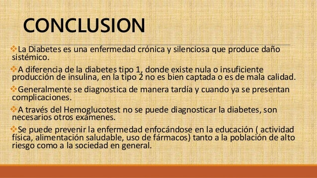 conclusion for diabetes In type 2 diabetes mellitus, there is low production of insulin by the body cells or the body does not effectively make use of the produced insulin type 2 diabetes is known to be the commonest type of diabetes in fact, 90% of diabetes sufferers have type 2 diabetes (world health organization, 1999.