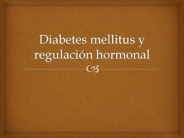 Diabetes mellitus y regulación hormonal