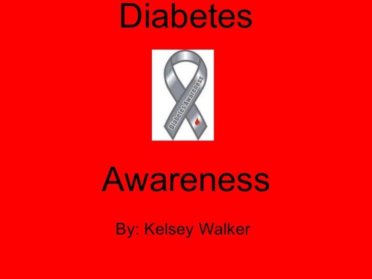 Diabetes Awareness By: Kelsey Walker