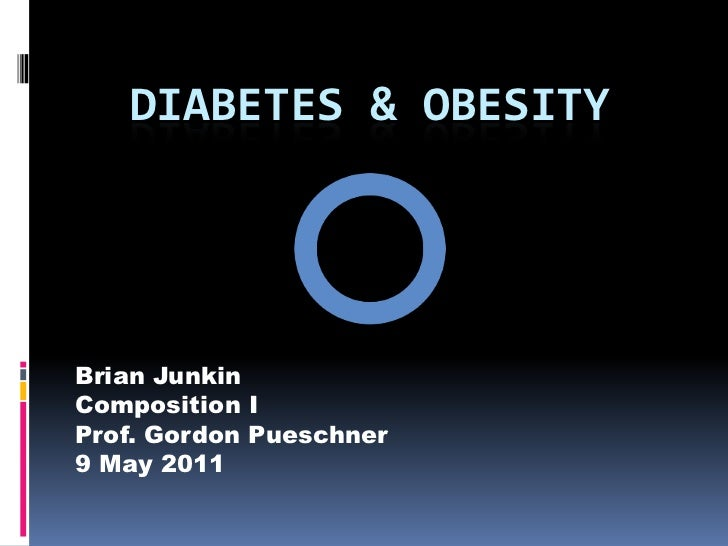 Diabetes & Obesity<br />Brian Junkin<br />Composition I<br />Prof. Gordon Pueschner<br />9 May 2011<br />