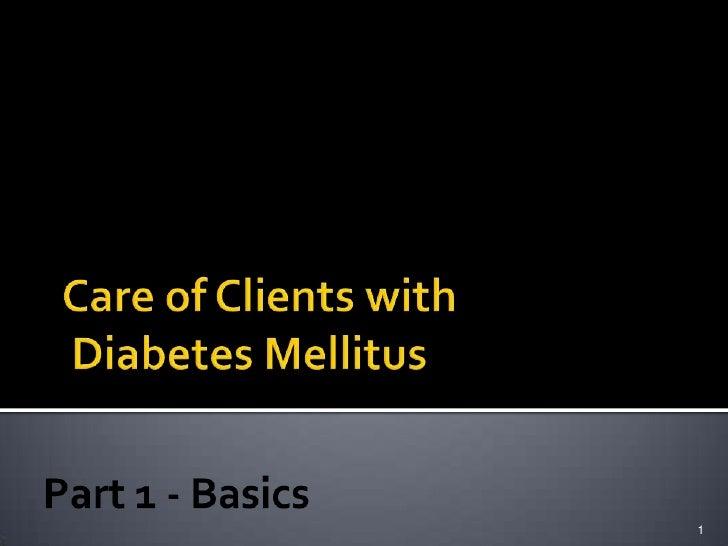 Care of Clients with Diabetes Mellitus    <br />1<br />Part 1 - Basics<br />