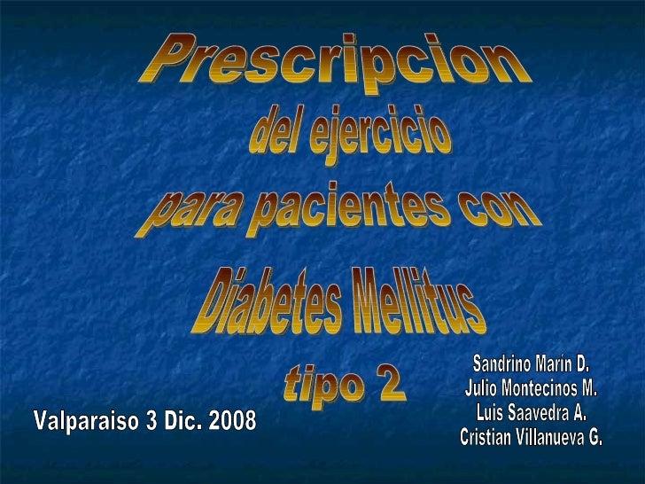 Prescripcion del ejercicio para pacientes con Diabetes Mellitus tipo 2 Sandrino Marín D. Julio Montecinos M. Luis Saavedra...