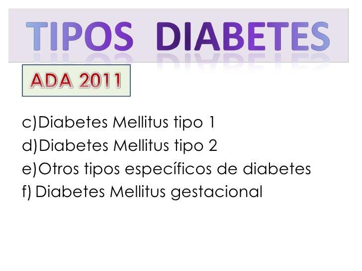 <ul><li>Diabetes Mellitus tipo 1 </li></ul><ul><li>Diabetes Mellitus tipo 2 </li></ul><ul><li>Otros tipos específicos de d...