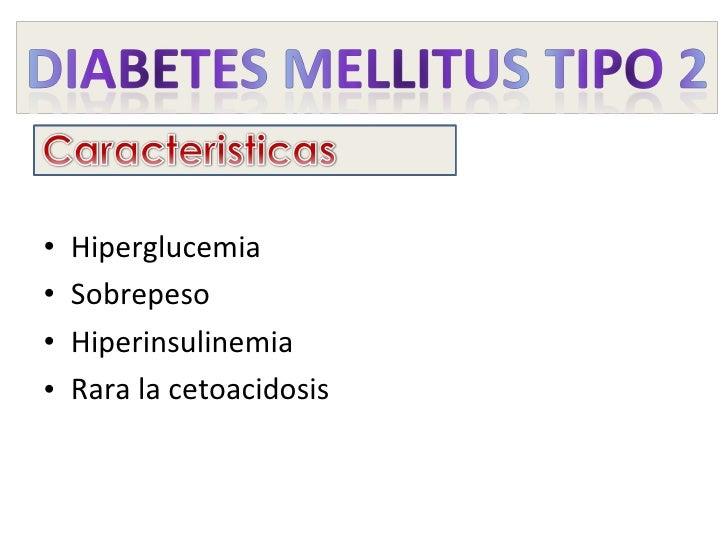 <ul><li>Hiperglucemia </li></ul><ul><li>Sobrepeso </li></ul><ul><li>Hiperinsulinemia </li></ul><ul><li>Rara la cetoacidosi...