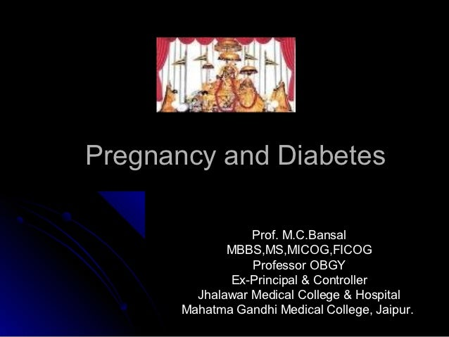 Pregnancy and Diabetes                  Prof. M.C.Bansal              MBBS,MS,MICOG,FICOG                  Professor OBGY ...