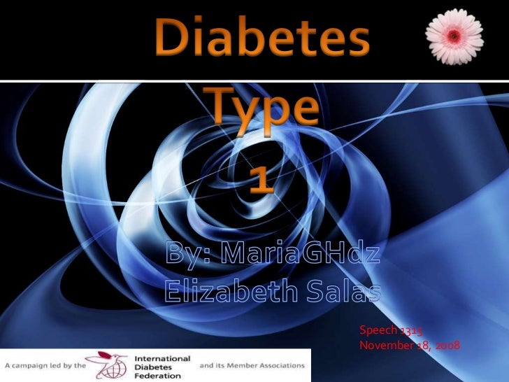 Diabetes <br />Type <br />1<br />By: MariaGHdz<br />Elizabeth Salas<br />Speech 1315<br />November 18, 2008<br />