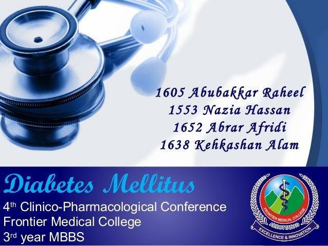 1605 Abubakkar Raheel 1553 Nazia Hassan 1652 Abrar Afridi 1638 Kehkashan Alam Diabetes Mellitus 4th Clinico-Pharmacologica...