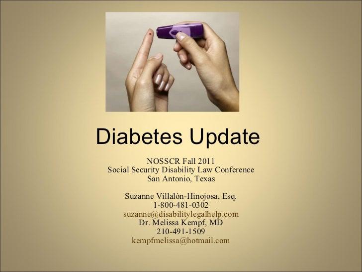 Diabetes Update NOSSCR Fall 2011 Social Security Disability Law Conference San Antonio, Texas Suzanne Villalón-Hinojosa, E...