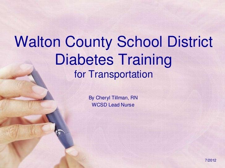 Walton County School District     Diabetes Training        for Transportation           By Cheryl Tillman, RN            W...