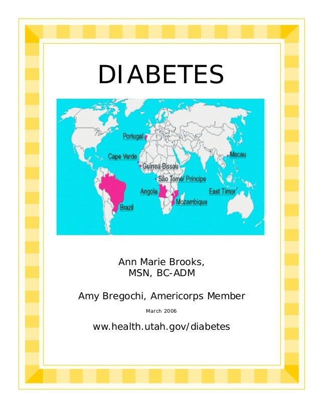 DIABETESAnn Marie Brooks,MSN, BC-ADMAmy Bregochi, Americorps MemberMarch 2006ww.health.utah.gov/diabetes