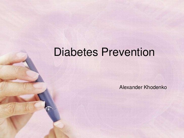 Diabetes Prevention<br />Alexander Khodenko<br />
