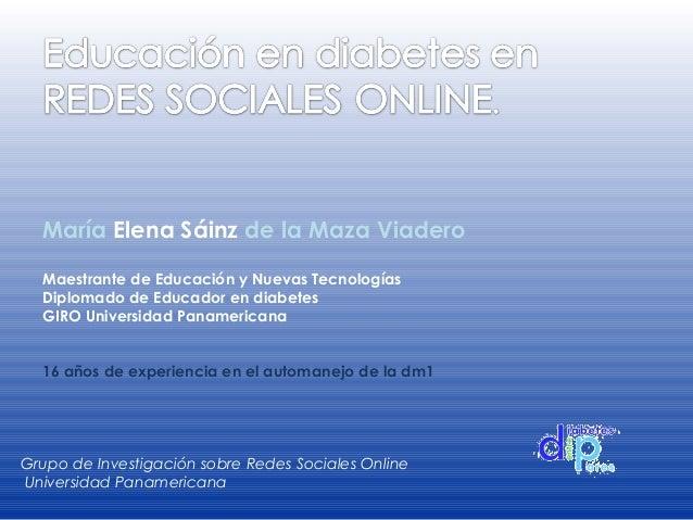 María Elena Sáinz de la Maza Viadero Maestrante de Educación y Nuevas Tecnologías Diplomado de Educador en diabetes GIRO U...