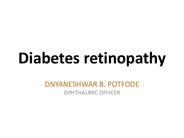 Diabetes retinopathy DNYANESHWAR B. POTFODE OPHTHALMIC OFFICER