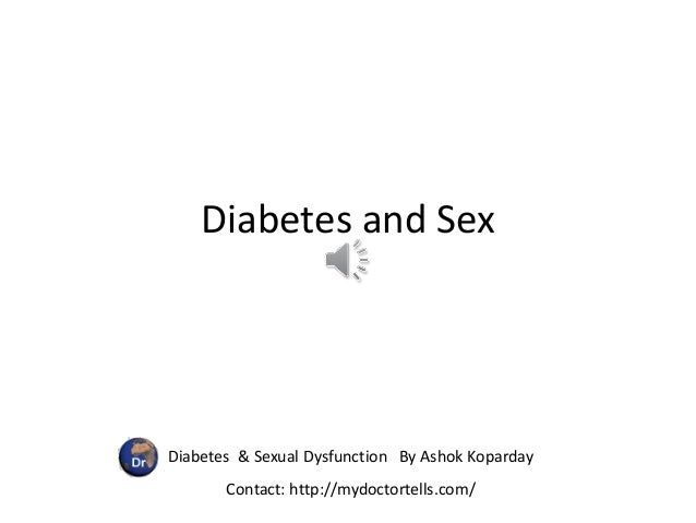 Diabetes & Sexual Dysfunction By Ashok Koparday Contact: http://mydoctortells.com/ Diabetes and Sex